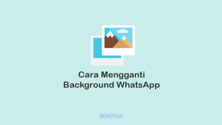 Cara Mengganti Backgroud WhatsApp