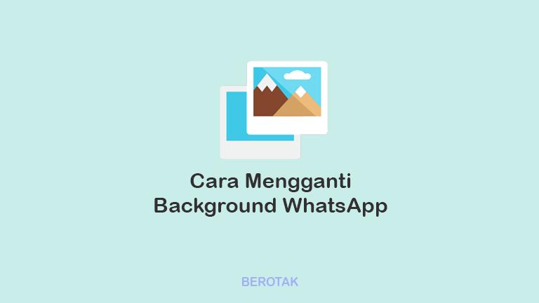 Cara Mengganti Backgroud WhatsApp