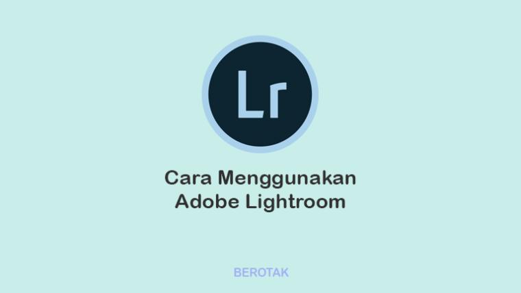 Tutorial Cara Menggunakan Adobe Lightroom