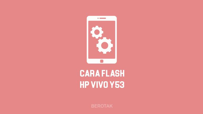 Cara Flash Vivo Y53 Dengan PC & Tanpa PC 100% Berhasil