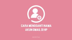 Cara Mengganti Nama Akun Gmail di HP Android