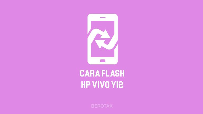 Tutorial Bagaimana Cara Flash HP Vivo Y12 Dengan PC ataupun Tanpa PC 100% Berhasil