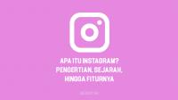 Apa Itu Instagram - Dari Pengertian Instagram, Sejarah hingga Fiturnya