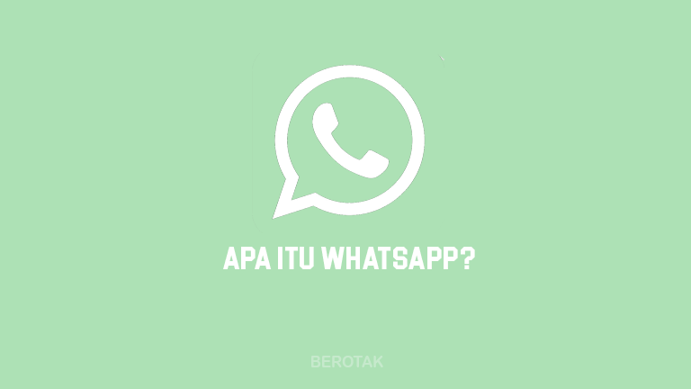 Apa Itu WhatsApp? Pengertian, Fitur sampai Sejarahnya