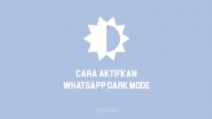 Cara Aktifkan Dark Mode WhatsApp Android, iOS & Desktop
