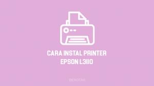Cara Instal Printer Epson L3110 Tanpa CD dengan Mudah