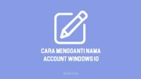 Cara Mengganti Nama Account di Windows 10 Lengkap Disertai Gambar