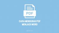 Cara Mengubah PDF ke Word dengan Cepat & Mudah