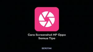 Cara Screenshot HP Oppo Semua Tipe Lengkap dan Mudah