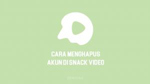 Cara Menghapus Akun Snack Video secara permanen dan sementara dengan mudah agar tidak bermasalah dan buat yang tidak bisa dihapus akunnya.