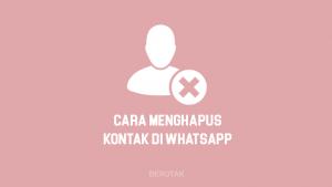 Tutorial Cara Menghapus Kontak di WhatsApp pada HP Android & iPhone