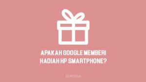 Apakah Benar Google Memberikan Hadiah HP Smartphone dari Lucky Spin