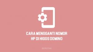 Cara Mengganti Nomor HP di Higgs Domino dengan Mudah