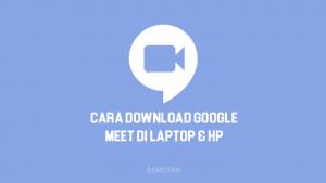 Cara Download Google Meet di Laptop & HP