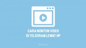 Cara Nonton Video di Telegram Lewat HP Android & iPhone Gratis Terbaru 2021