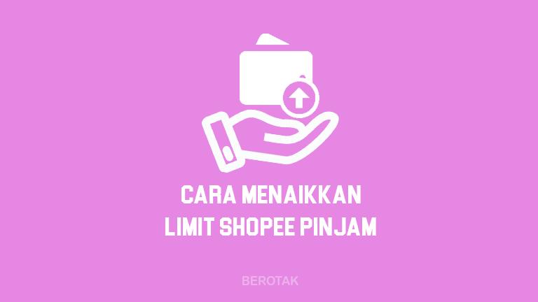 Bagaimana Cara Menaikkan Limit Shopee Pinjam untuk Pembeli dan Penjual Terbaru 2021