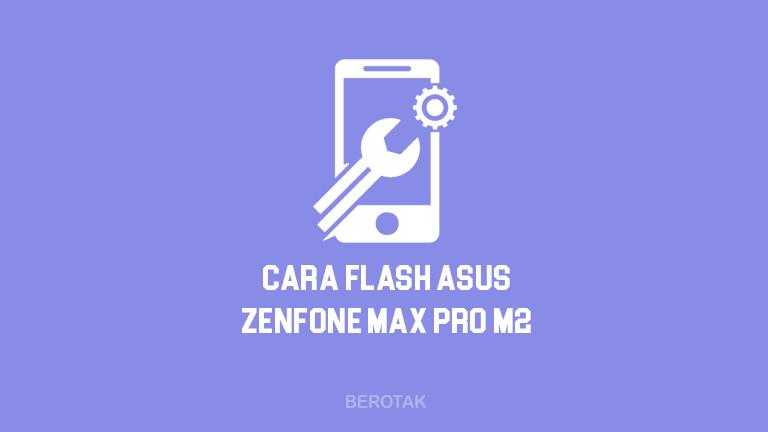 Cara Flash Asus ZenFone Max Pro M2 Tanpa PC di HP dan dengan PC atau Laptop