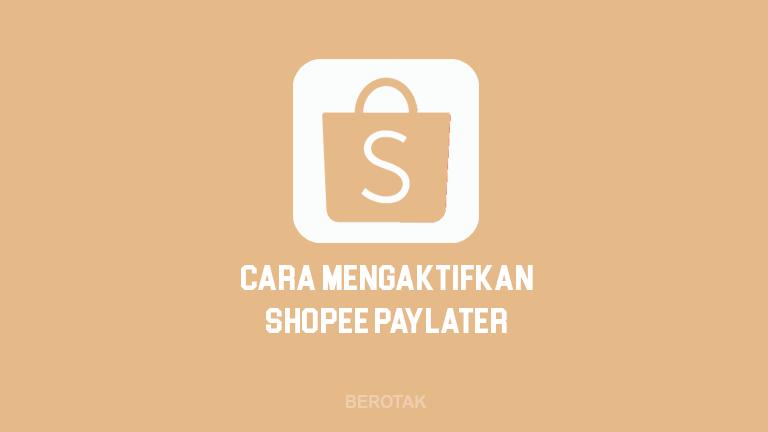 Cara Mengaktifkan Shopee PayLater atau SPayLater dan Syarat Aktifkan Shopee PayLater