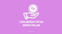 Cara Mengaktifkan Shopee Pinjam atau SPinjam Terbaru 2021 di HP pada Aplikasi Shopee
