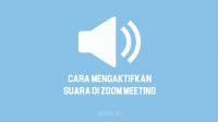 Cara Mengaktifkan Suara di Zoom Meeting di Laptop, HP & PC