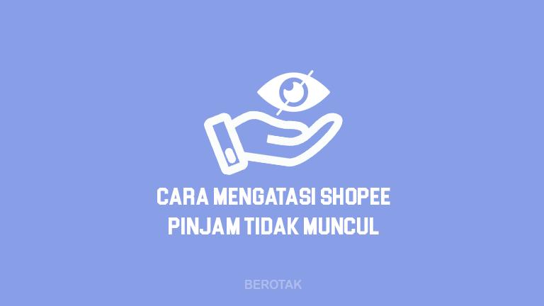 Cara Mengatasi Kenapa Menu Fitur Shopee Pinjam Tidak Muncul atau tidak ada di aplikasi Shopee