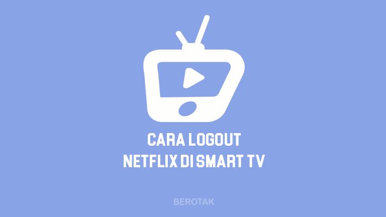 Tutorial Bagaimana Cara Logout Netflix di Smart TV Semua Merk & Tipe