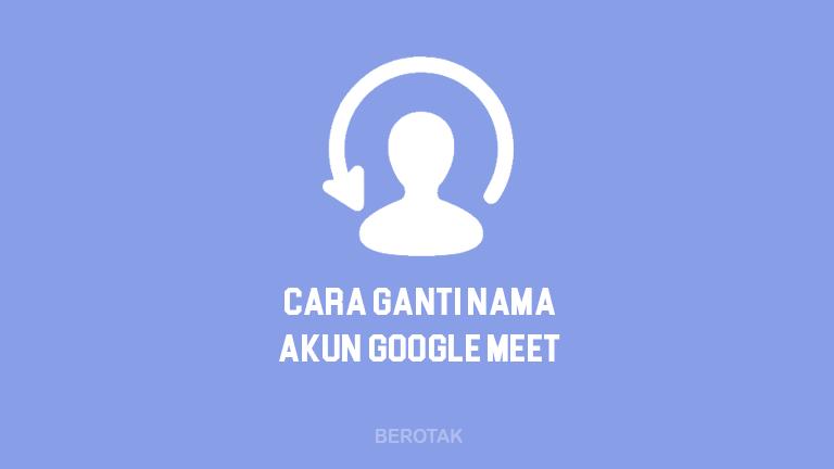 Tutorial Bagaimana Cara Mengganti Nama di Google Meet di HP dan Laptop