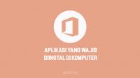 Aplikasi yang wajib diInstall setelah Install Ulang Windows 10, 8 & 7