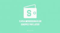 Bagaimana Cara Menggunakan Shopee PayLater untuk Pemula