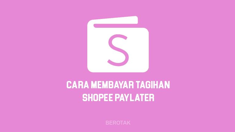 Bagaimana Cara Bayar Tagihan Shopee PayLater Terbaru 2021