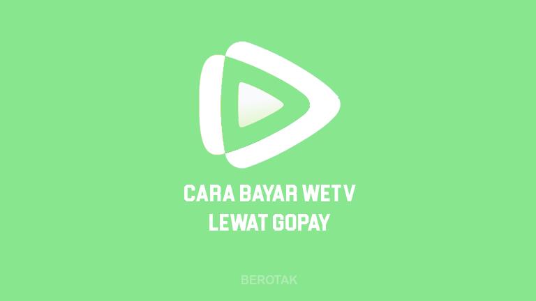 ara Bayar WeTV Lewat GoPay untuk berlangganan WeTV dengan GoPay