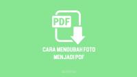 Cara Buat Foto Jadi PDF di HP Android, iPhone & Laptop