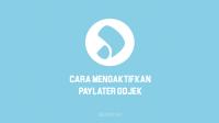 Cara Mengaktifkan PayLater Gojek Terlengkap & Terbaru 2021