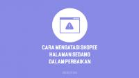 Cara Mengatasi Shopee Halaman Sedang Dalam Perbaikan
