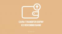 Cara Transfer GoPay ke Rekening Bank BCA, BRI, BNI, Mandiri untuk Kirim Saldo GoPay ke Rekening Bank agar bisa tarik tunai Saldo GoPay lewat ATM Bank